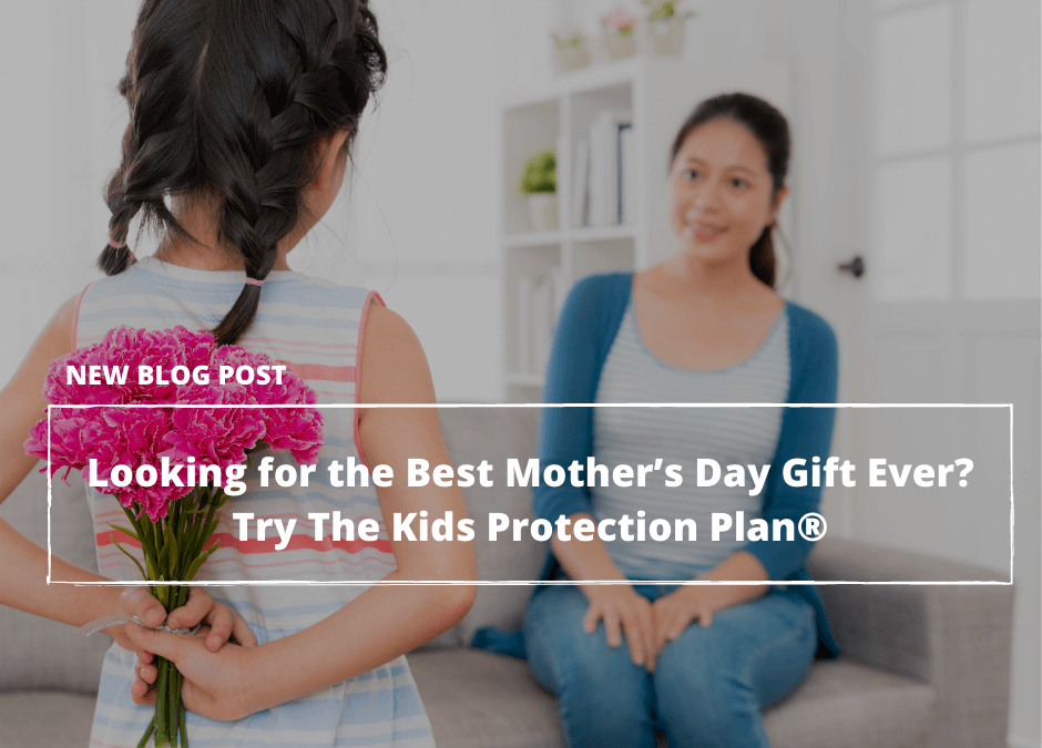Looking for the Best Mother's Day Gift Ever? Try The Kids Protection Plan