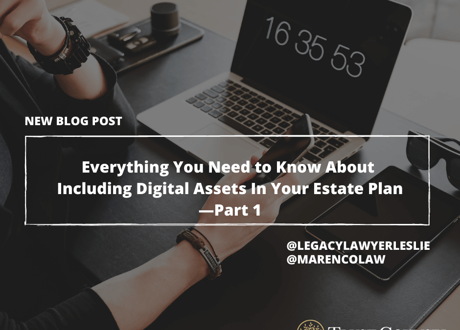 Everything You Need to Know About Including Digital Assets In Your Estate Plan—Part 1