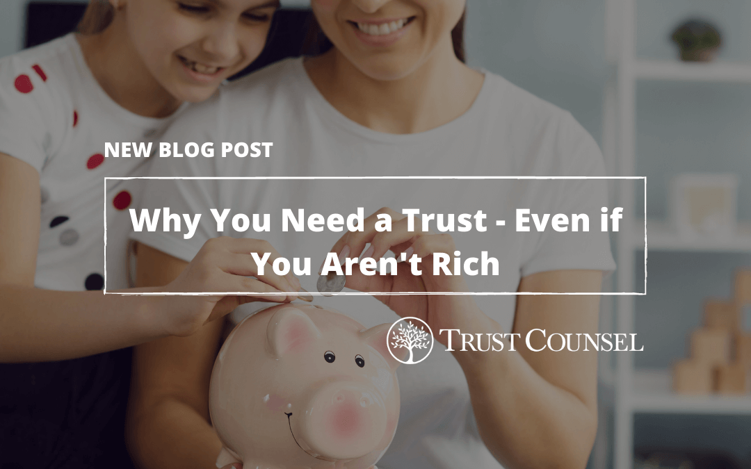 Why You Need a Trust – Even if You Aren't Rich
